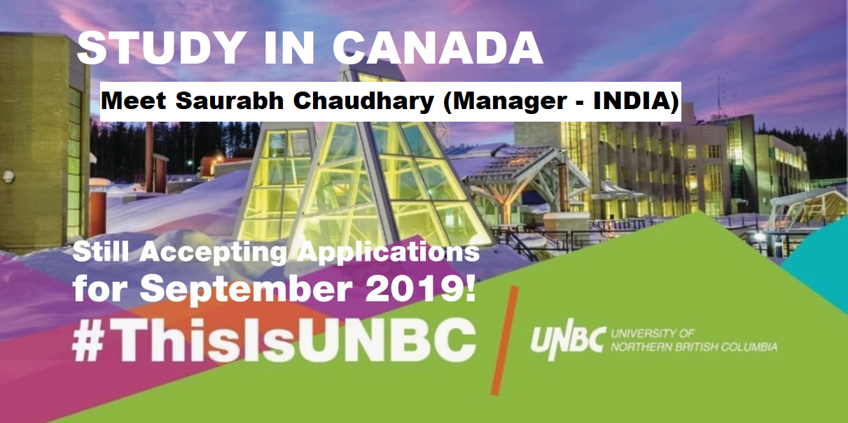 STUDY IN CANADA | Meet UNBC Delegate Saurabh Chaudhary (Manager - INDIA)